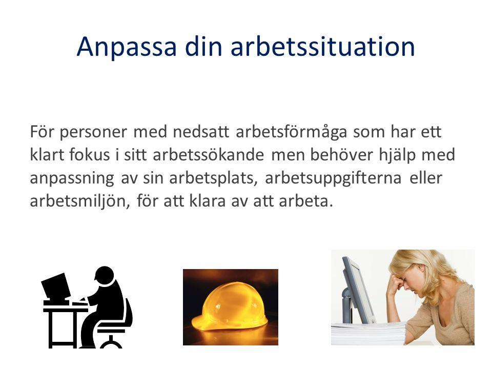 Anpassa din arbetssituation För personer med nedsatt arbetsförmåga som har ett klart fokus i sitt arbetssökande men behöver hjälp med anpassning av si