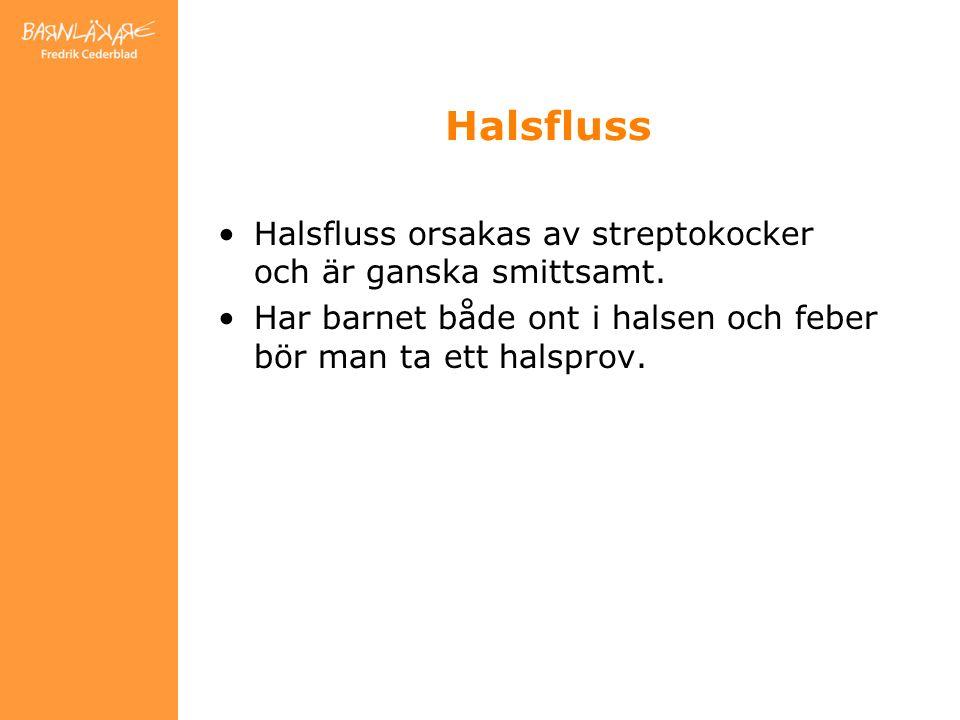 Halsfluss Halsfluss orsakas av streptokocker och är ganska smittsamt.