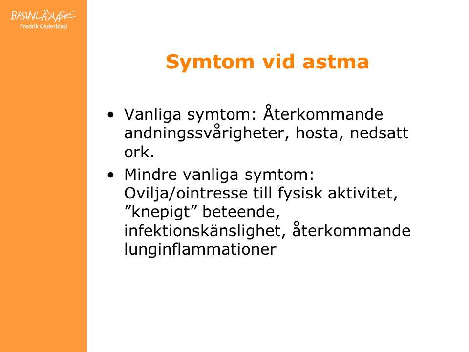 Symtom vid astma Vanliga symtom: Återkommande andningssvårigheter, hosta, nedsatt ork.