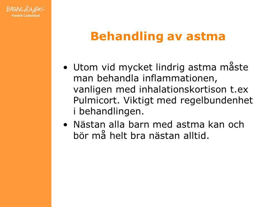 Behandling av astma Utom vid mycket lindrig astma måste man behandla inflammationen, vanligen med inhalationskortison t.ex Pulmicort.