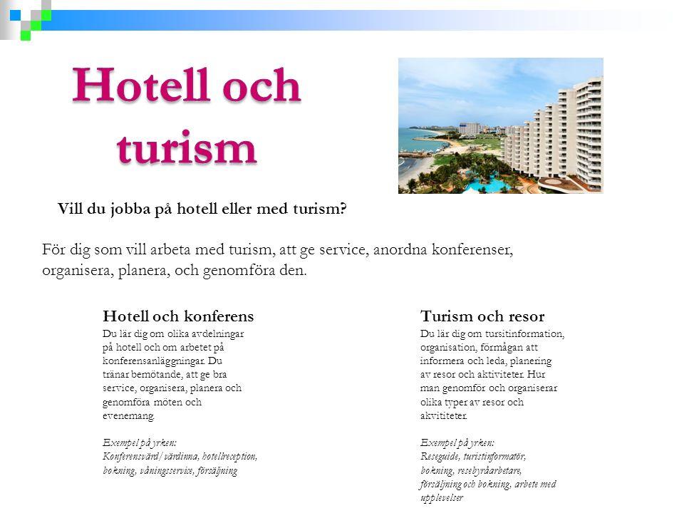 Vill du jobba på hotell eller med turism? För dig som vill arbeta med turism, att ge service, anordna konferenser, organisera, planera, och genomföra