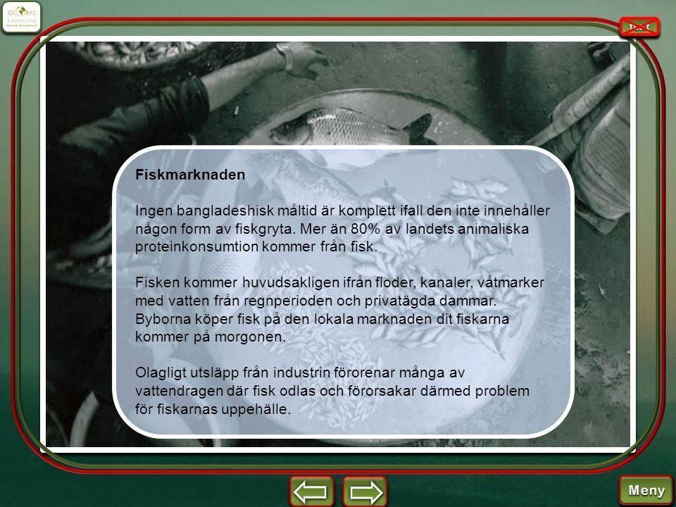 Fiskmarknaden Ingen bangladeshisk måltid är komplett ifall den inte innehåller någon form av fiskgryta. Mer än 80% av landets animaliska proteinkonsum