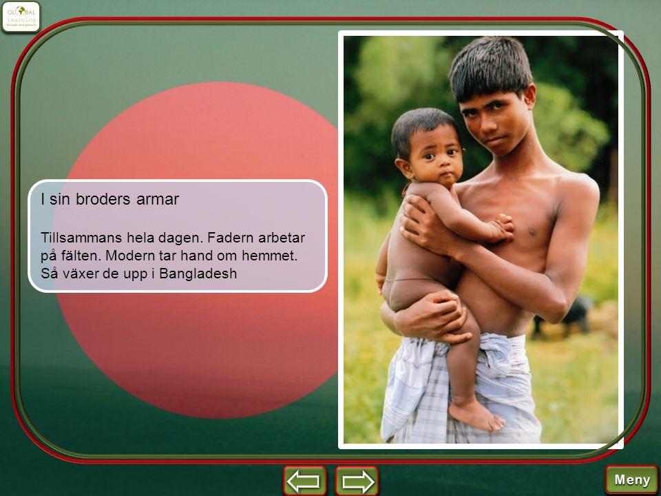 I sin broders armar Tillsammans hela dagen. Fadern arbetar på fälten. Modern tar hand om hemmet. Så växer de upp i Bangladesh