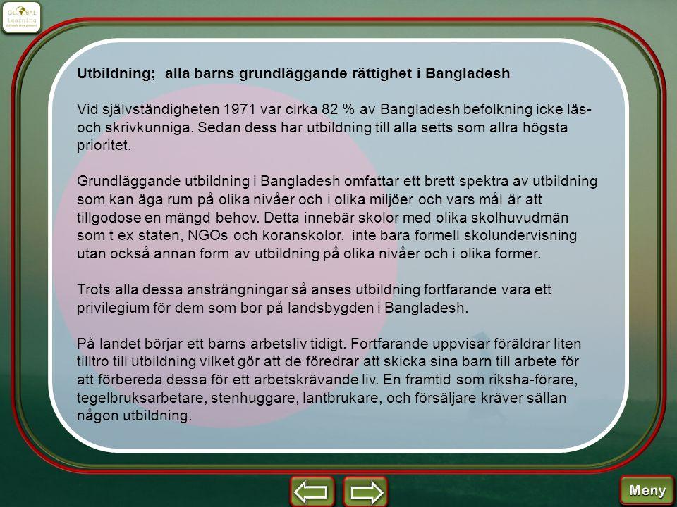 Utbildning; alla barns grundläggande rättighet i Bangladesh Vid självständigheten 1971 var cirka 82 % av Bangladesh befolkning icke läs- och skrivkunn
