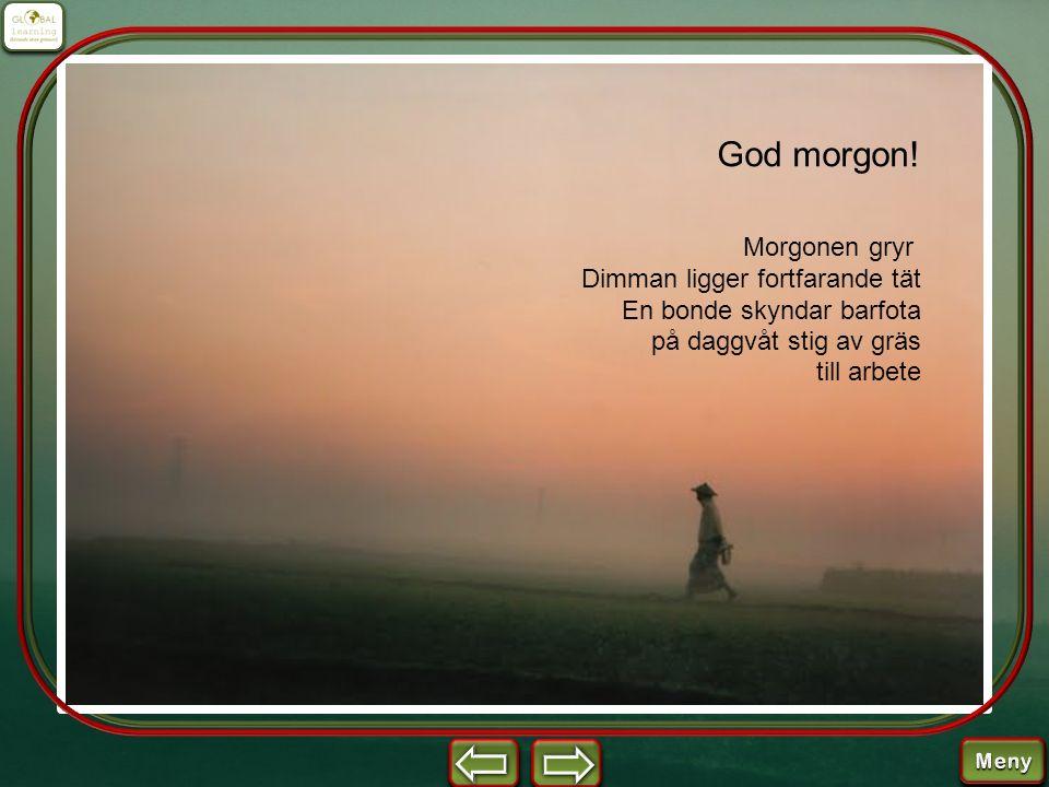 God morgon! Morgonen gryr Dimman ligger fortfarande tät En bonde skyndar barfota på daggvåt stig av gräs till arbete