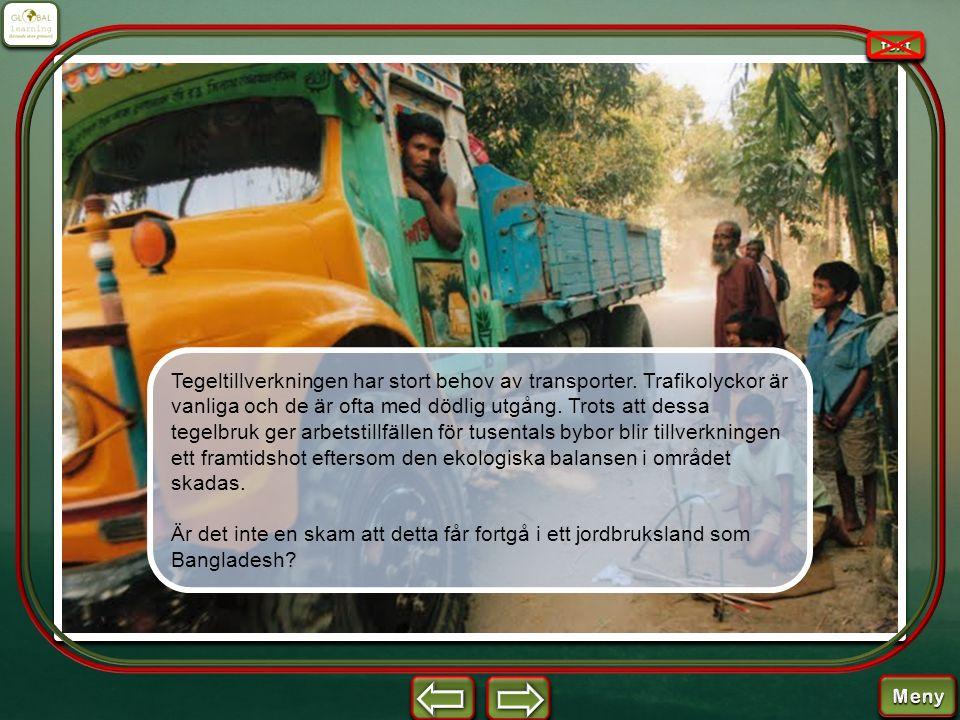 Tegeltillverkningen har stort behov av transporter. Trafikolyckor är vanliga och de är ofta med dödlig utgång. Trots att dessa tegelbruk ger arbetstil