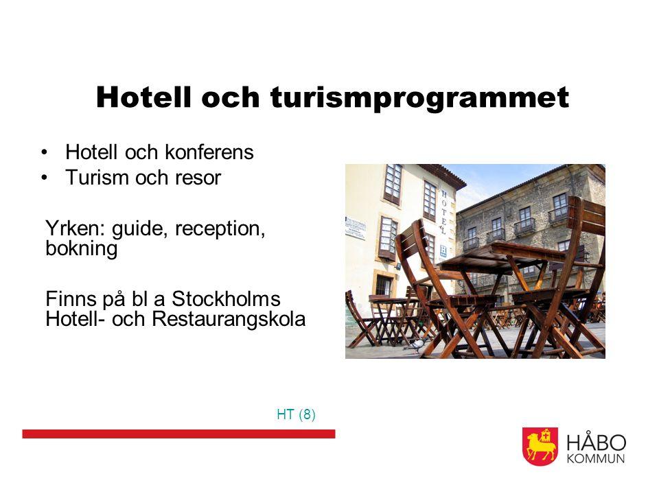 Hotell och turismprogrammet Hotell och konferens Turism och resor Yrken: guide, reception, bokning Finns på bl a Stockholms Hotell- och Restaurangskola HT (8)