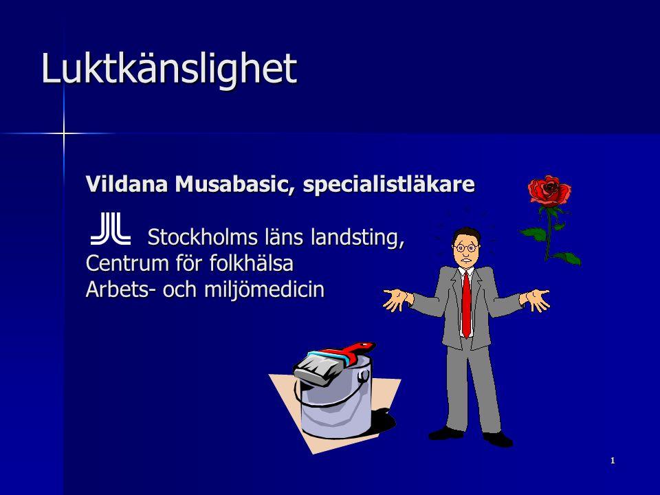 1 Luktkänslighet Vildana Musabasic, specialistläkare Stockholms läns landsting, Centrum för folkhälsa Arbets- och miljömedicin Stockholms läns landsting, Centrum för folkhälsa Arbets- och miljömedicin
