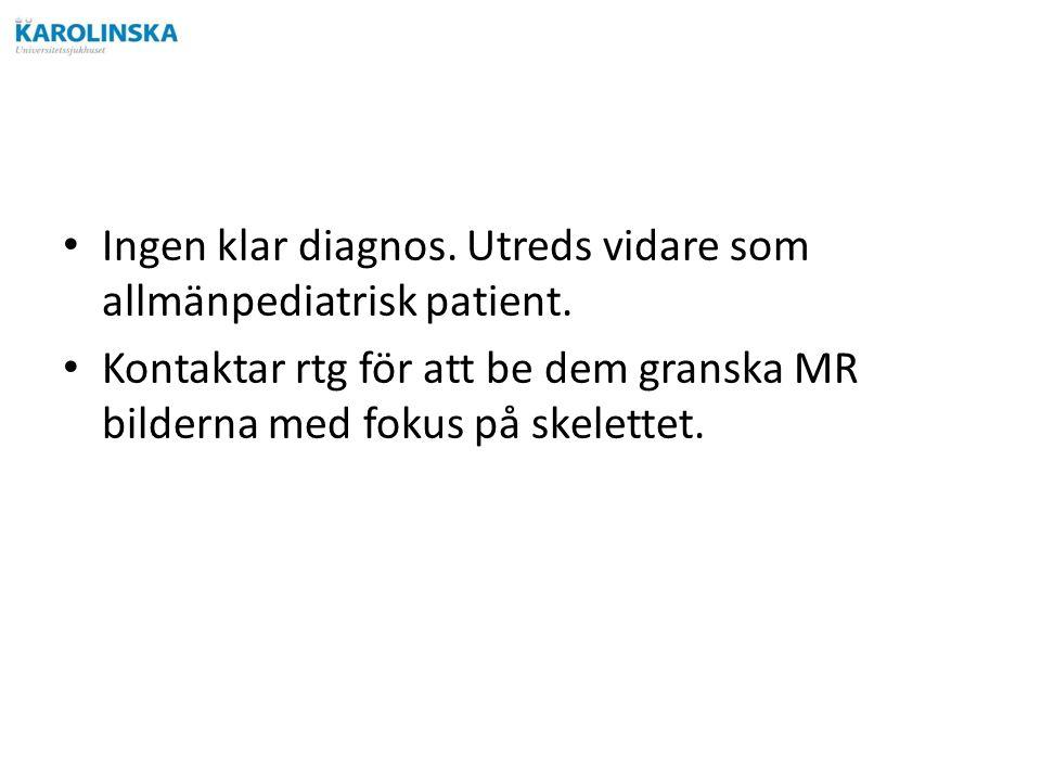 Ingen klar diagnos. Utreds vidare som allmänpediatrisk patient.