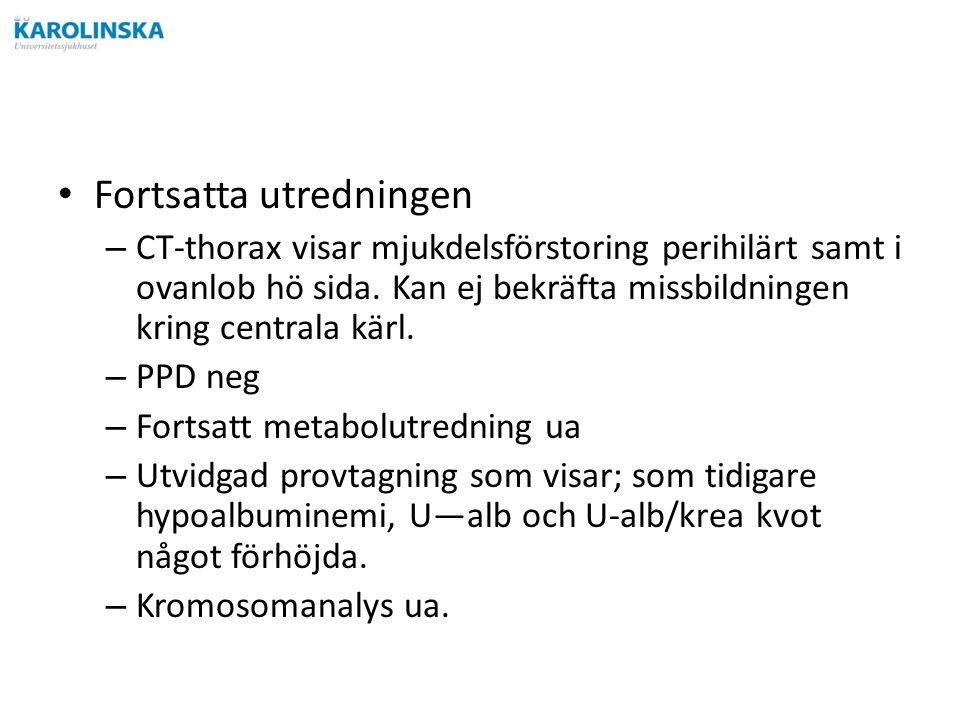 Fortsatta utredningen – CT-thorax visar mjukdelsförstoring perihilärt samt i ovanlob hö sida.