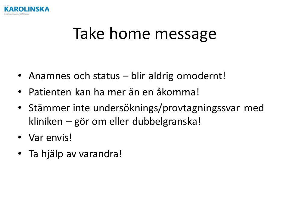 Take home message Anamnes och status – blir aldrig omodernt.