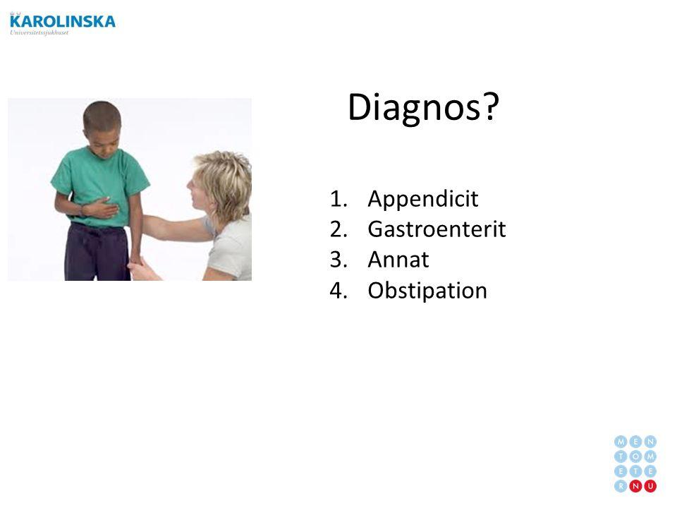 Diagnos 1.Appendicit 2.Gastroenterit 3.Annat 4.Obstipation
