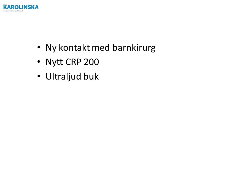 Ny kontakt med barnkirurg Nytt CRP 200 Ultraljud buk