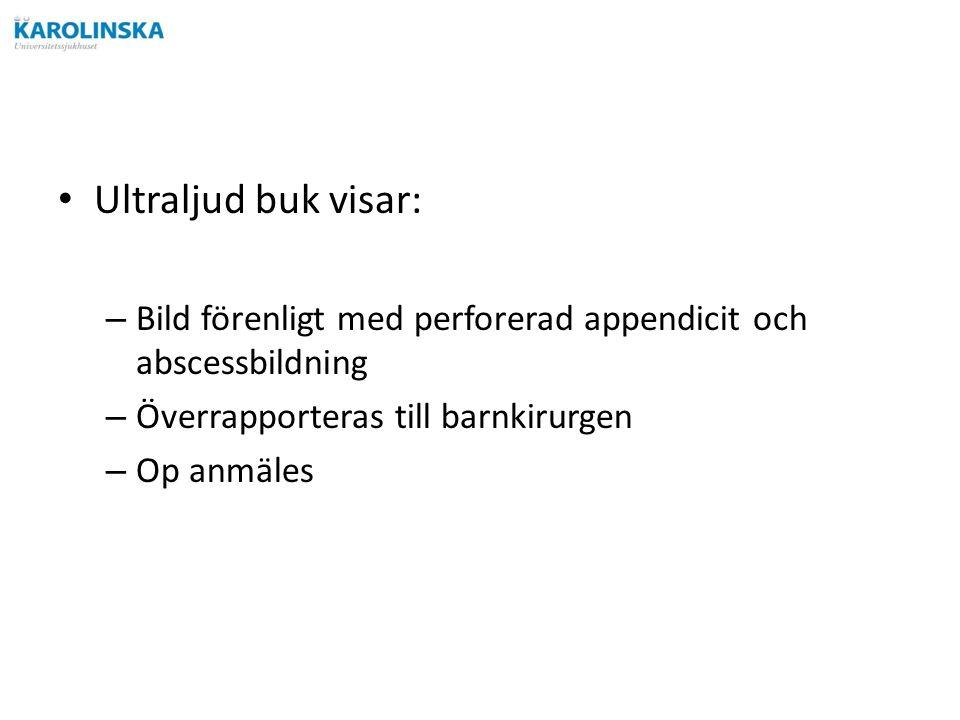 Ultraljud buk visar: – Bild förenligt med perforerad appendicit och abscessbildning – Överrapporteras till barnkirurgen – Op anmäles