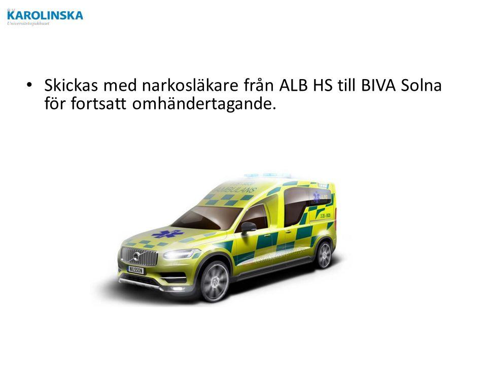Skickas med narkosläkare från ALB HS till BIVA Solna för fortsatt omhändertagande.