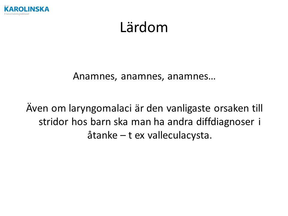 Lärdom Anamnes, anamnes, anamnes… Även om laryngomalaci är den vanligaste orsaken till stridor hos barn ska man ha andra diffdiagnoser i åtanke – t ex valleculacysta.