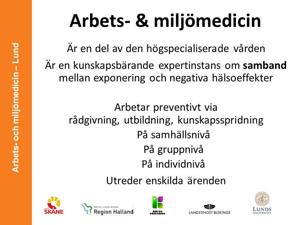 Arbets- och miljömedicin – Lund Arbets- & miljömedicin Är en del av den högspecialiserade vården Är en kunskapsbärande expertinstans om samband mellan