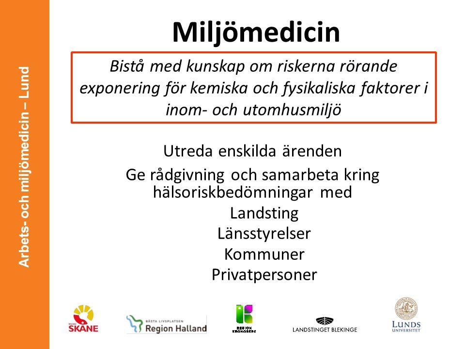 Arbets- och miljömedicin – Lund Miljömedicin Utreda enskilda ärenden Ge rådgivning och samarbeta kring hälsoriskbedömningar med Landsting Länsstyrelse