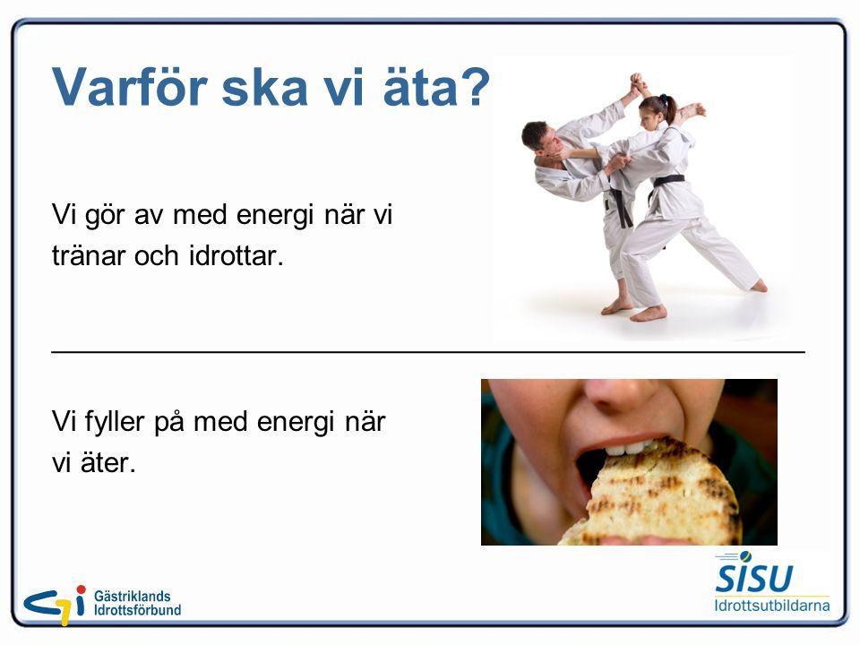 Varför ska vi äta. Vi gör av med energi när vi tränar och idrottar.