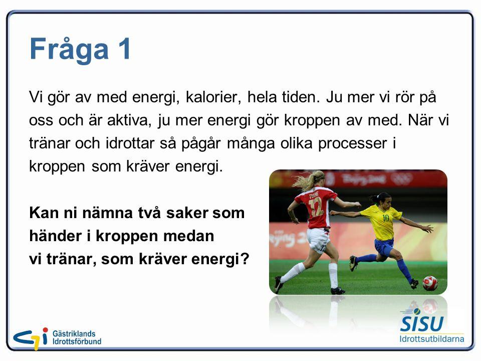 Fråga 1 Vi gör av med energi, kalorier, hela tiden.