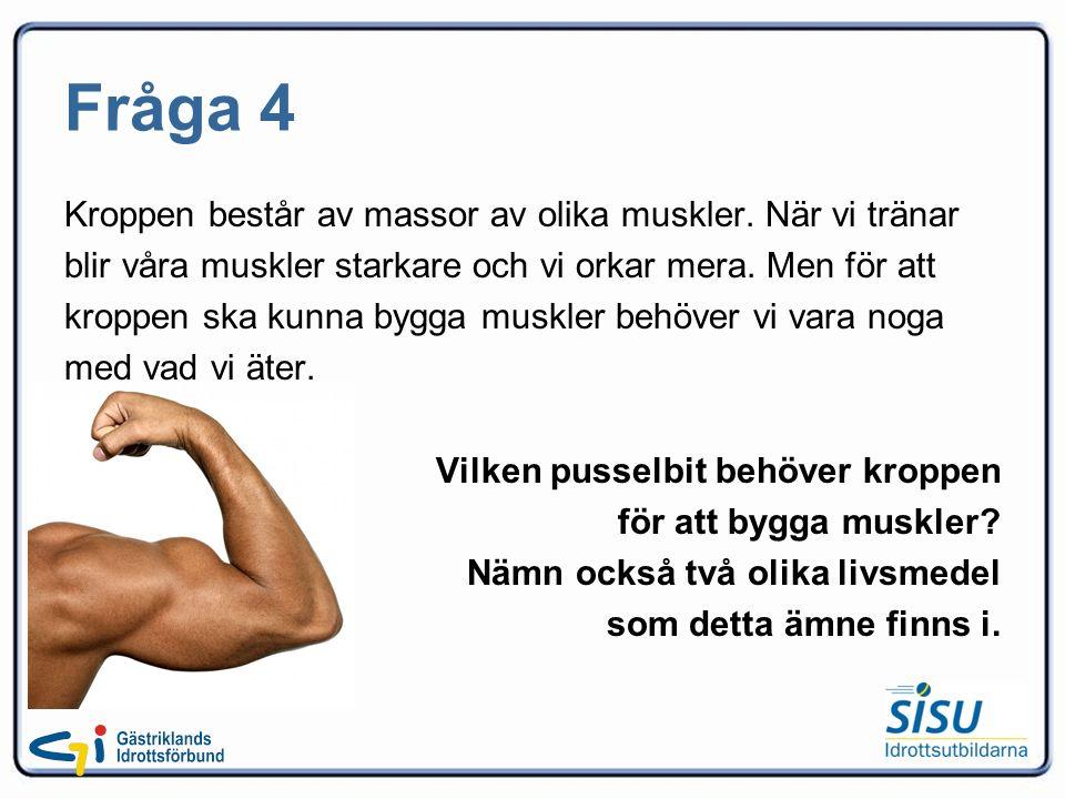 Fråga 4 Kroppen består av massor av olika muskler.