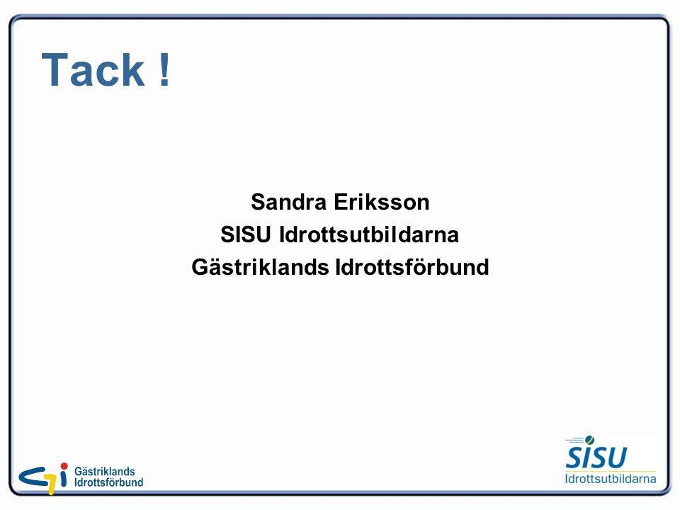 Tack ! Sandra Eriksson SISU Idrottsutbildarna Gästriklands Idrottsförbund