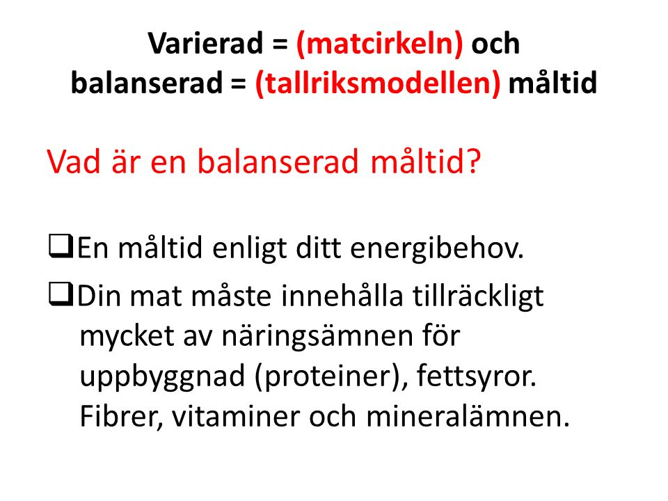 Varierad = (matcirkeln) och balanserad = (tallriksmodellen) måltid Vad är en balanserad måltid?  En måltid enligt ditt energibehov.  Din mat måste i