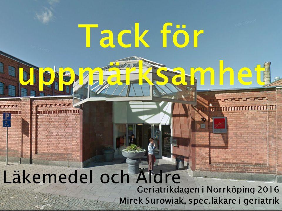 Läkemedel och Äldre Geriatrikdagen i Norrköping 2016 Mirek Surowiak, spec.läkare i geriatrik Tack för uppmärksamhet