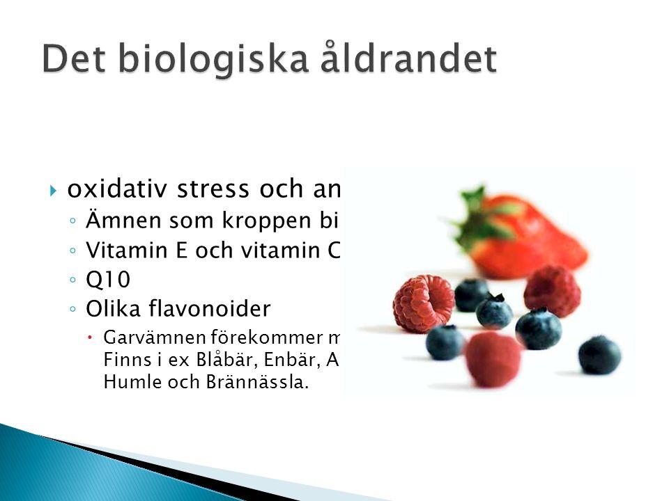  oxidativ stress och antioxidanter ◦ Ämnen som kroppen bildar själv ◦ Vitamin E och vitamin C ◦ Q10 ◦ Olika flavonoider  Garvämnen förekommer mer eller mindre i alla växter.