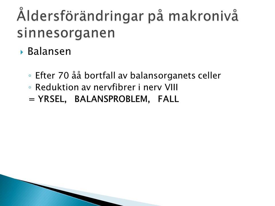  Balansen ◦ Efter 70 åå bortfall av balansorganets celler ◦ Reduktion av nervfibrer i nerv VIII = YRSEL, BALANSPROBLEM, FALL