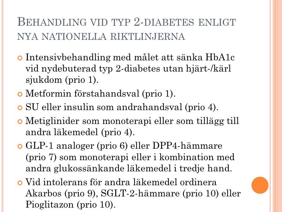 B EHANDLING VID TYP 2- DIABETES ENLIGT NYA NATIONELLA RIKTLINJERNA Intensivbehandling med målet att sänka HbA1c vid nydebuterad typ 2-diabetes utan hjärt-/kärl sjukdom (prio 1).
