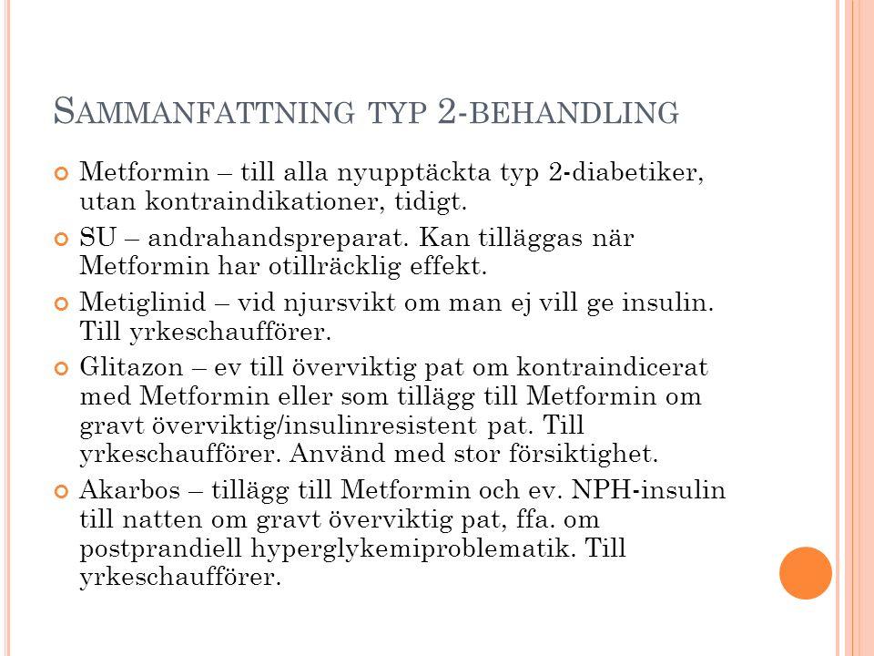 S AMMANFATTNING TYP 2- BEHANDLING Metformin – till alla nyupptäckta typ 2-diabetiker, utan kontraindikationer, tidigt. SU – andrahandspreparat. Kan ti