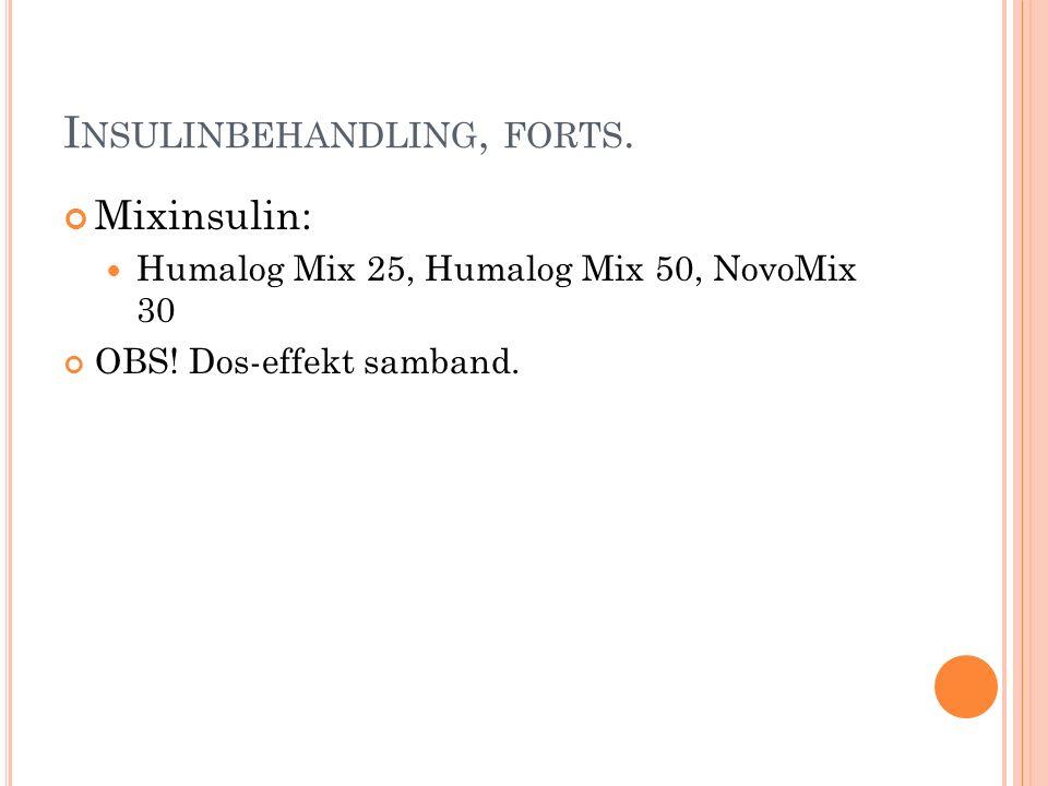 I NSULINBEHANDLING, FORTS. Mixinsulin: Humalog Mix 25, Humalog Mix 50, NovoMix 30 OBS! Dos-effekt samband.