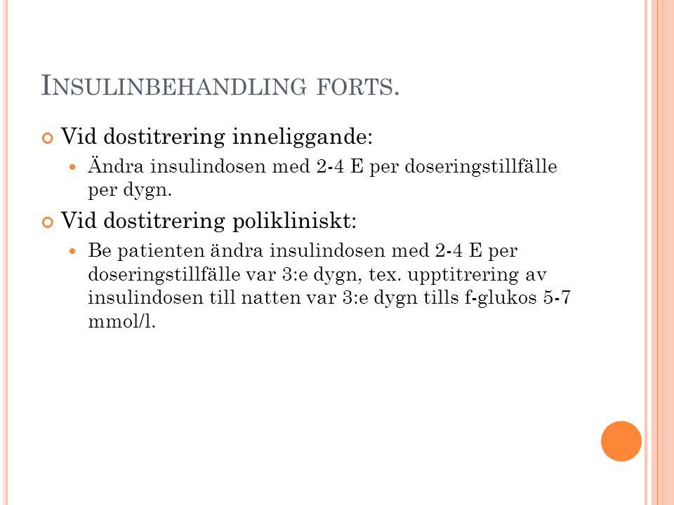 I NSULINBEHANDLING FORTS. Vid dostitrering inneliggande: Ändra insulindosen med 2-4 E per doseringstillfälle per dygn. Vid dostitrering polikliniskt: