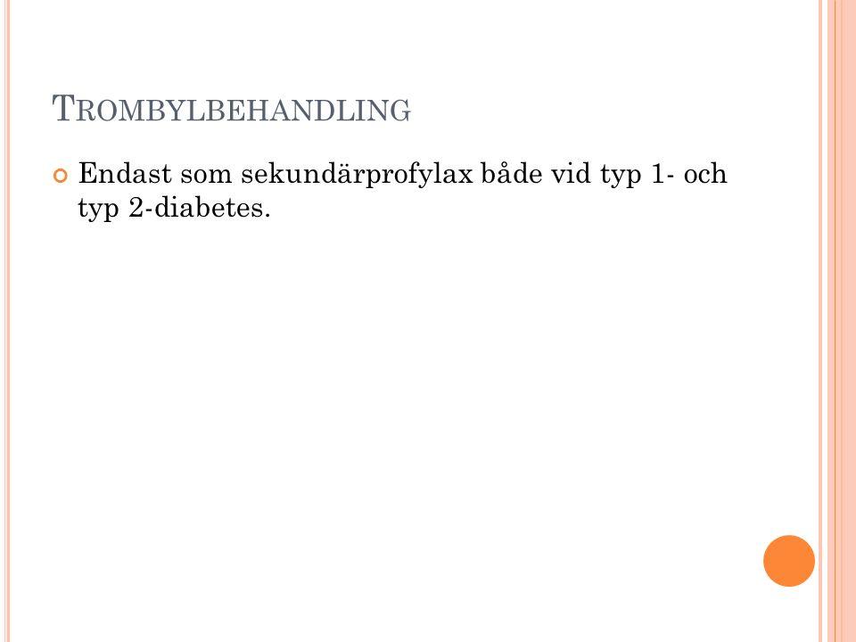 T ROMBYLBEHANDLING Endast som sekundärprofylax både vid typ 1- och typ 2-diabetes.