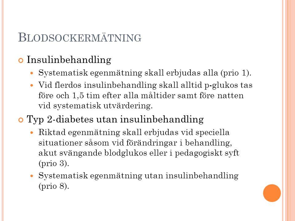 B LODSOCKERMÄTNING Insulinbehandling Systematisk egenmätning skall erbjudas alla (prio 1).