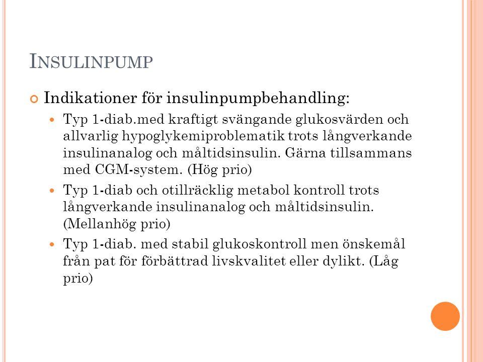 I NSULINPUMP Indikationer för insulinpumpbehandling: Typ 1-diab.med kraftigt svängande glukosvärden och allvarlig hypoglykemiproblematik trots långverkande insulinanalog och måltidsinsulin.