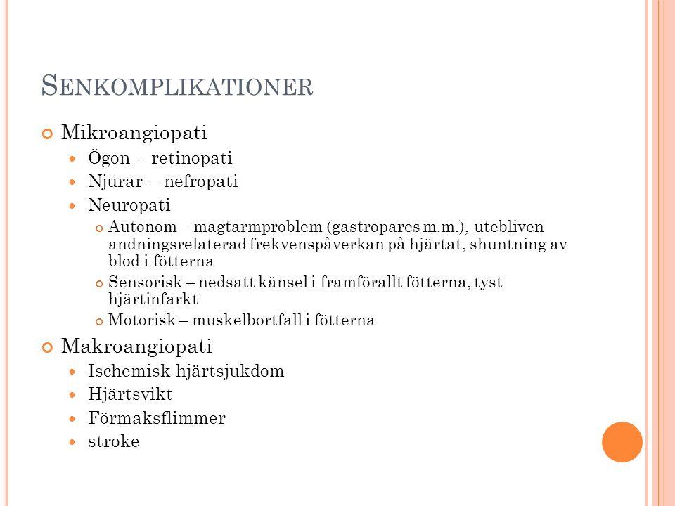 S ENKOMPLIKATIONER Mikroangiopati Ögon – retinopati Njurar – nefropati Neuropati Autonom – magtarmproblem (gastropares m.m.), utebliven andningsrelate