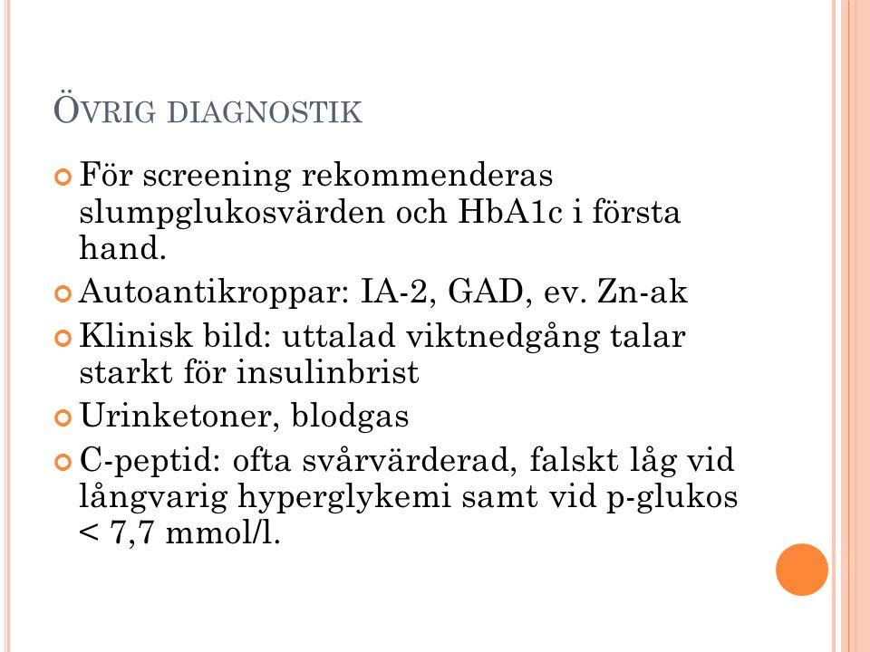 Ö VRIG DIAGNOSTIK För screening rekommenderas slumpglukosvärden och HbA1c i första hand. Autoantikroppar: IA-2, GAD, ev. Zn-ak Klinisk bild: uttalad v