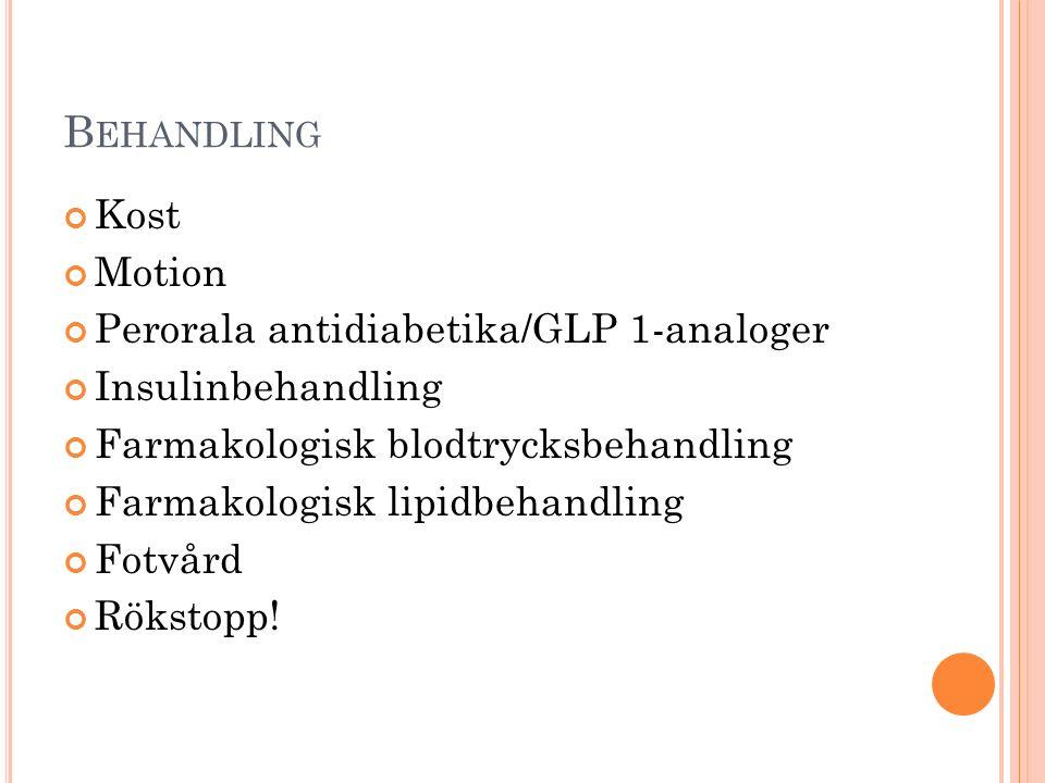 B EHANDLING Kost Motion Perorala antidiabetika/GLP 1-analoger Insulinbehandling Farmakologisk blodtrycksbehandling Farmakologisk lipidbehandling Fotvård Rökstopp!