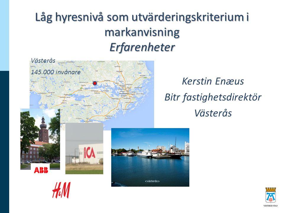 Låg hyresnivå som utvärderingskriterium i markanvisning Erfarenheter Kerstin Enæus Bitr fastighetsdirektör Västerås 145.000 invånare