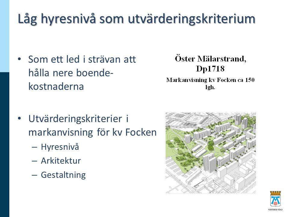 Låg hyresnivå som utvärderingskriterium Som ett led i strävan att hålla nere boende- kostnaderna Utvärderingskriterier i markanvisning för kv Focken – Hyresnivå – Arkitektur – Gestaltning