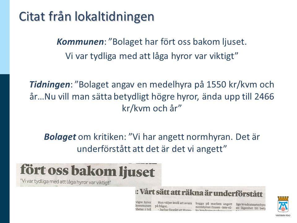 """Citat från lokaltidningen Kommunen: """"Bolaget har fört oss bakom ljuset. Vi var tydliga med att låga hyror var viktigt"""" Tidningen: """"Bolaget angav en me"""