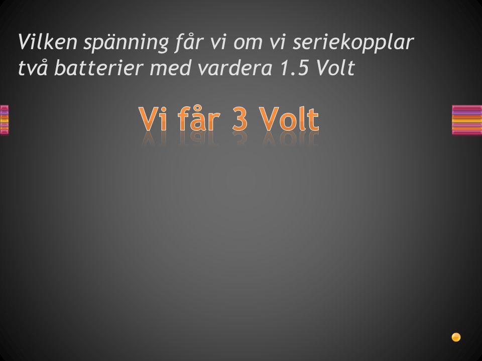 Vilken spänning får vi om vi seriekopplar två batterier med vardera 1.5 Volt