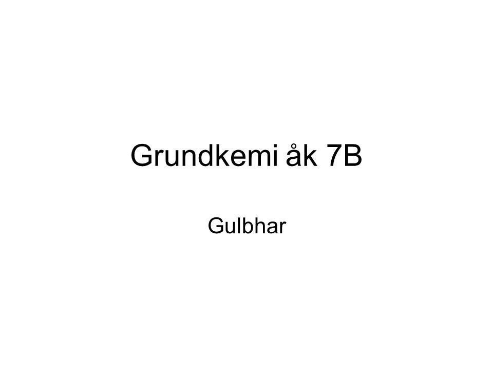 Grundkemi åk 7B Gulbhar