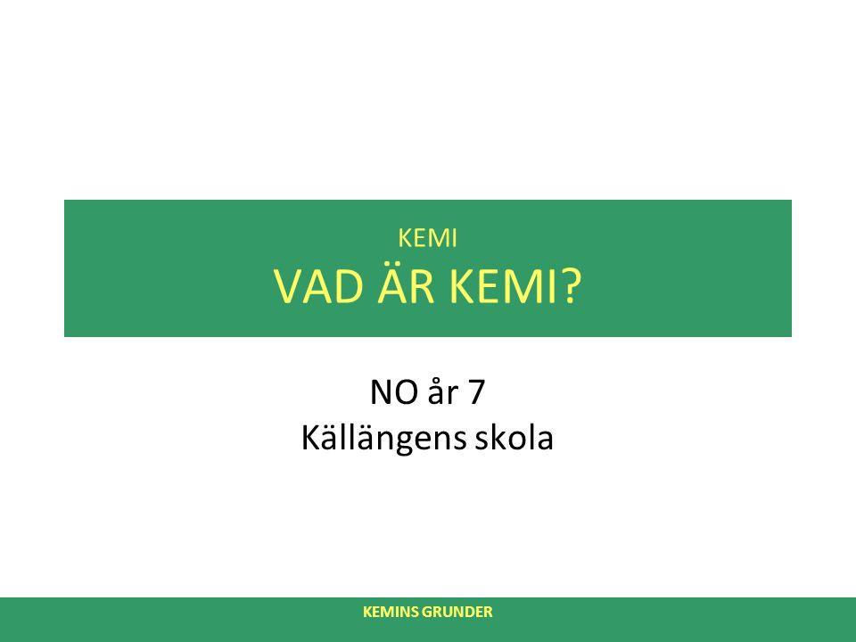 KEMINS GRUNDER KEMI VAD ÄR KEMI NO år 7 Källängens skola