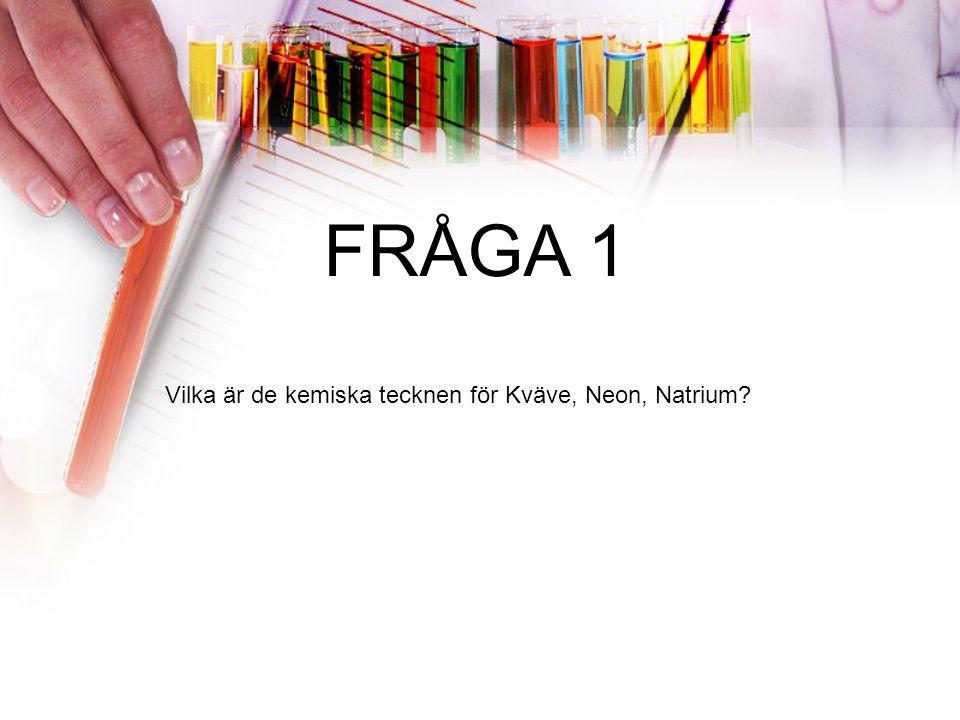 FRÅGA 1 Vilka är de kemiska tecknen för Kväve, Neon, Natrium?