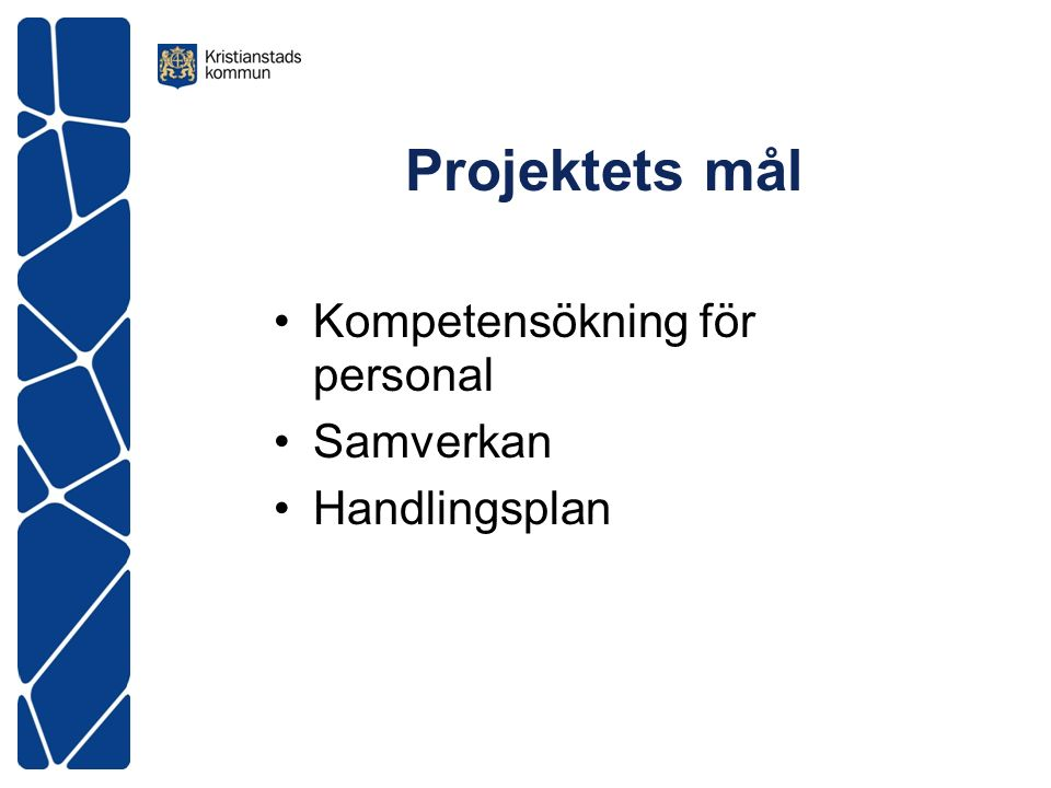 Projektets mål Kompetensökning för personal Samverkan Handlingsplan