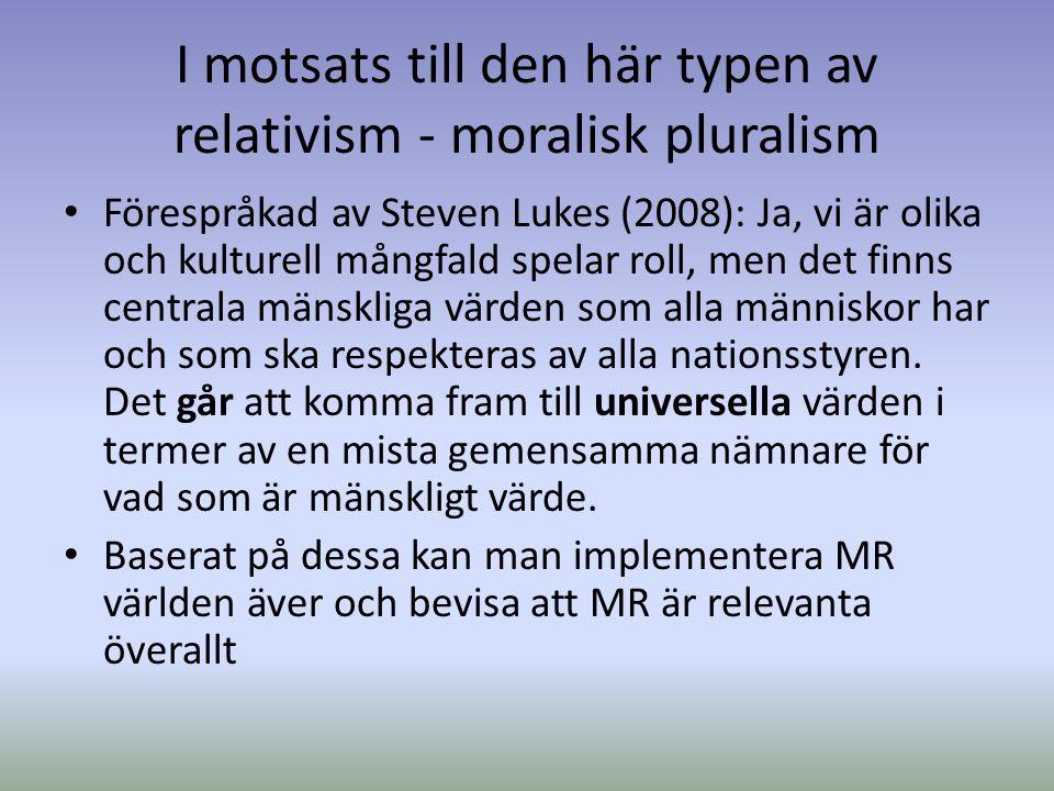 Moralisk pluralism Till skillnad från Herskovitz, yrkar Steven Lukes på moralisk pluralism: det går att visa att det finns unversell moral, även om det handlar om mycket elementära behov.