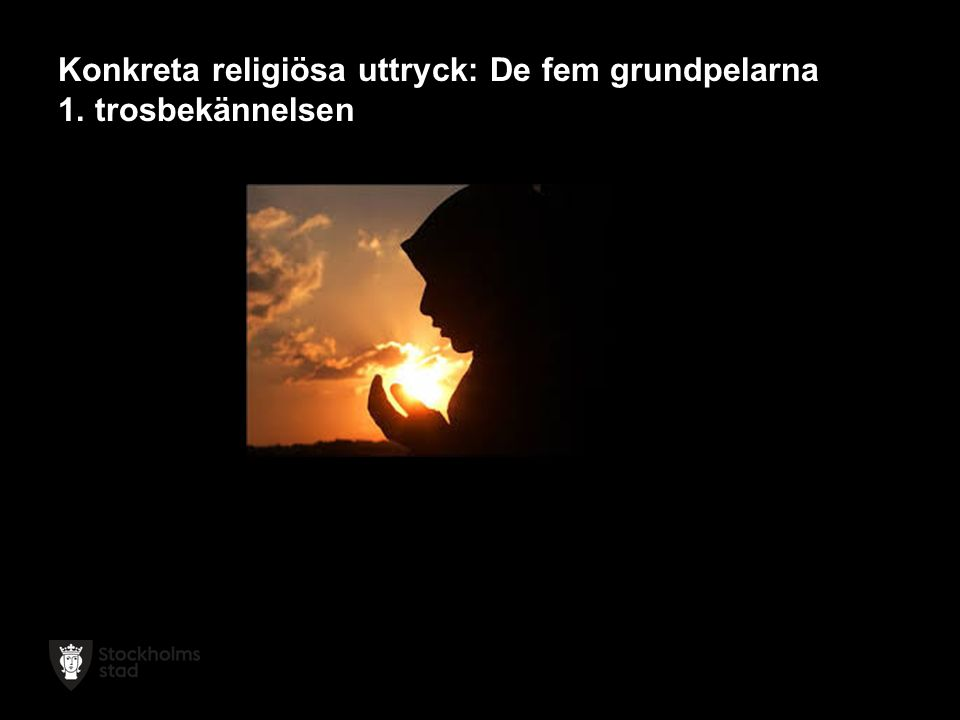 Konkreta religiösa uttryck: De fem grundpelarna 1. trosbekännelsen